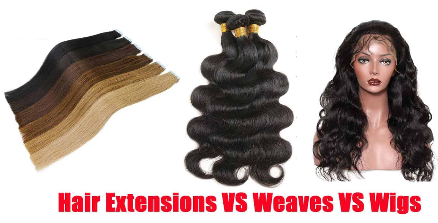 Hair Extensions VS Weaves VS Wigs