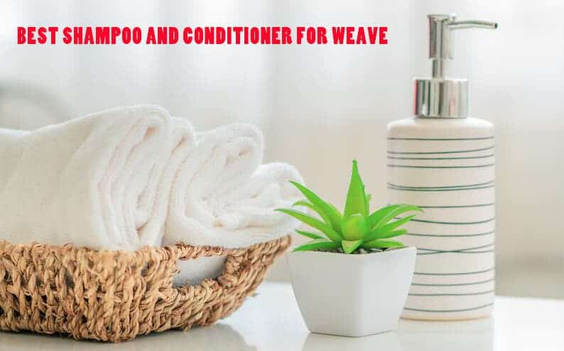 Best Shampoo And Conditioner For Weave